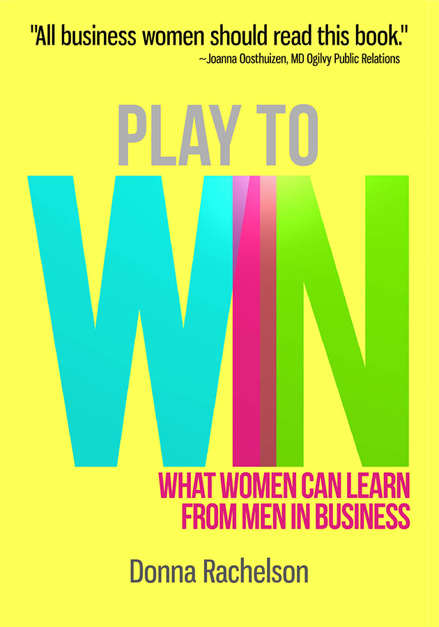 Play to Win - What Women Can Learn From Men In Business by Donna Rachelson